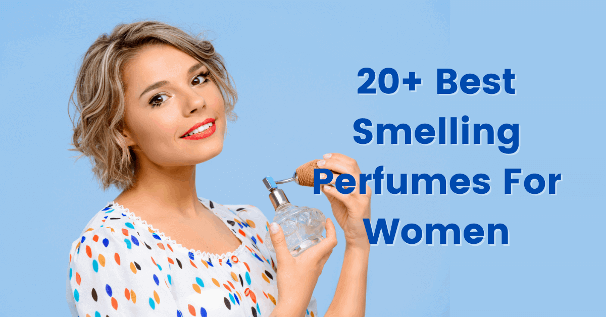 20+ Best Smelling Perfumes For Women